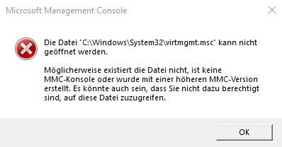 """Die Datei """"C:\Windows\System32\virtmgmt.msc"""" kann nicht geöffnet werden. Möglicherweise extistiert die Datei nicht, ist keine MMC-Konsole oder wurde mit einer höheren MMC-Version erstellt. Es könnte auch sein, dass Sie nicht dazu berechtigt sind, auf diese Datei zuzugreifen."""